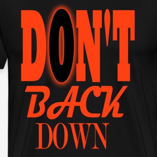 DON'T BACK DOWN - Men's Premium T-Shirt
