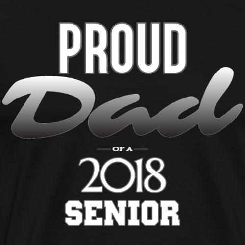 SENIOR 2018 PROUD DAD - Men's Premium T-Shirt