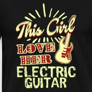 THIS GIRL LOVES HER ELECTRIC GUITAR SHIRT - Men's Premium T-Shirt