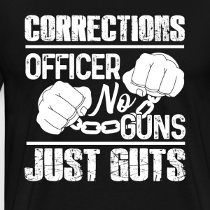 NO GUNS JUST GUTS CORRECTION OFFICER SHIRT - Men's Premium T-Shirt