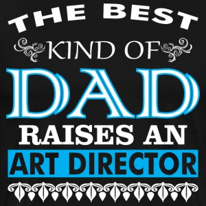 The Best Kind Of Dad Raises An Art Director - Men's Premium T-Shirt