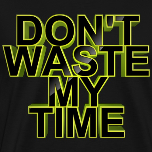 Don't waste my time 002 - Men's Premium T-Shirt