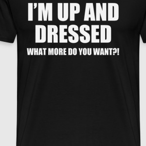I'M UP AND DRESSED - Men's Premium T-Shirt