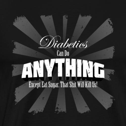 Diabetics Can Do Anything........... - Men's Premium T-Shirt