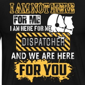 Dispatcher Shirt I Am Here For We - Men's Premium T-Shirt