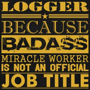 Logger Because Miracle Worker Not Job Title - Men's Premium T-Shirt