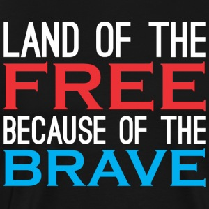 Land Of Free Because Of The Brave - Men's Premium T-Shirt