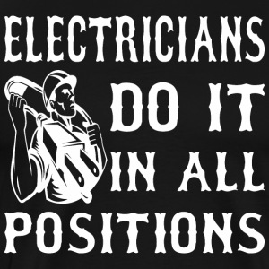 Electricians Do It In All Positions - Men's Premium T-Shirt