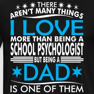 There Arent Many Thing Love Being School Psych Dad - Men's Premium T-Shirt