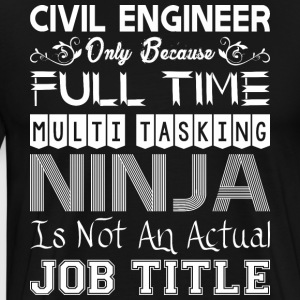 Civil Engineer FullTime Multitasking Ninja Job - Men's Premium T-Shirt