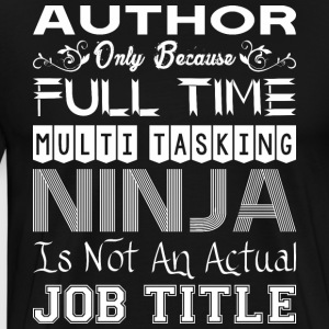 Author FullTime Multitasking Ninja Job Title - Men's Premium T-Shirt