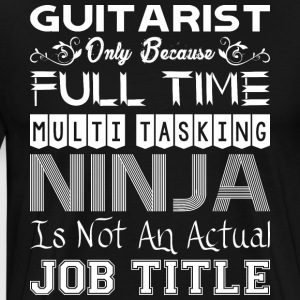 Guitarist FullTime Multitasking Ninja Job Title - Men's Premium T-Shirt