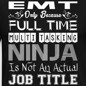 EMT FullTime Multitasking Ninja Job Title - Men's Premium T-Shirt