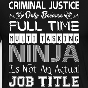 Criminal Justice FullTime Multitasking Ninja Job - Men's Premium T-Shirt