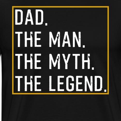 Dad The Man The Myth The Legend - Men's Premium T-Shirt