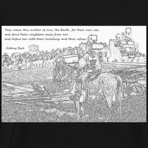 Sitting Bull Quote Standing Rock - Men's Premium T-Shirt