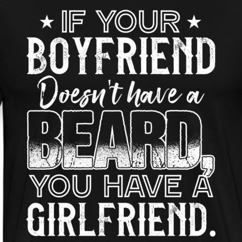 IF YOUR BOYFRIEND DOESN'T HAVE A BEARD, Girlfriend - Men's Premium T-Shirt