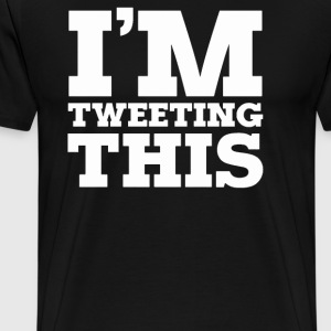 TWEETING THIS - Men's Premium T-Shirt