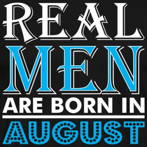 Real Men Are Born In August - Men's Premium T-Shirt