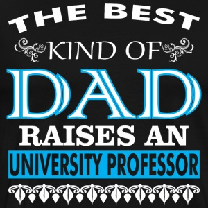 The Best Kind Of Dad Raises A University Professor - Men's Premium T-Shirt