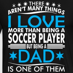 Aren Many Thing Love Being Soccer Player Papa - T-shirt premium pour hommes
