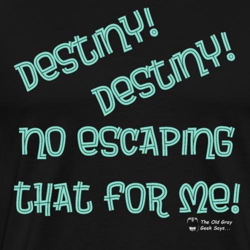 Destiny! Destiny! No escaping that for me! - Men's Premium T-Shirt