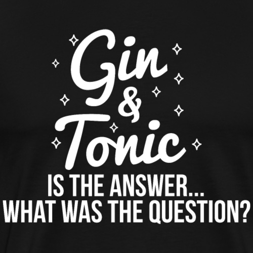 Gin and Tonic is the Answer - Men's Premium T-Shirt