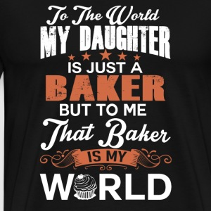 To The World My Daughter Is Just A Baker - Men's Premium T-Shirt