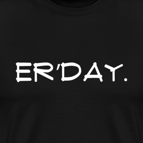 ER'DAY. - Men's Premium T-Shirt