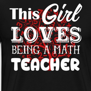 Girl Love Being A Math Teacher Shirt - Men's Premium T-Shirt