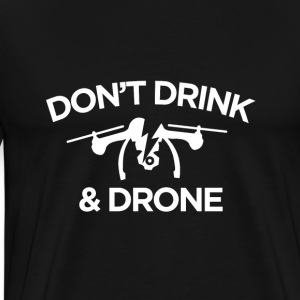 Don't Drink and Drone - Men's Premium T-Shirt