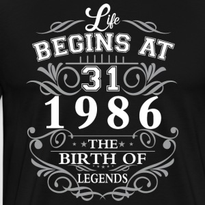 Life begins at 31 1986 The birth of legends - Men's Premium T-Shirt