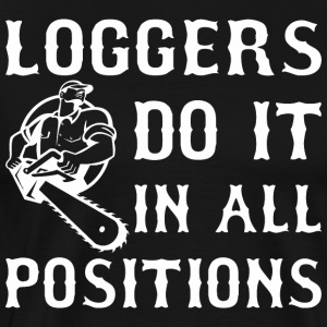 Loggers Do It In All Positions - Men's Premium T-Shirt