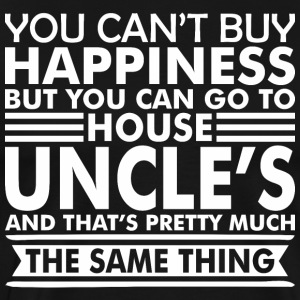 You Cant Buy Happiness But You Can Go Uncles House - Men's Premium T-Shirt