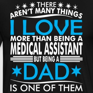 There Arent Many Thing Love Being Medical Ass Dad - Men's Premium T-Shirt