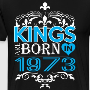 Kings Are Born In 1973 Happy Fathers Day - Men's Premium T-Shirt