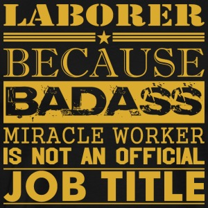 Laborer Because Miracle Worker Not Job Title - Men's Premium T-Shirt