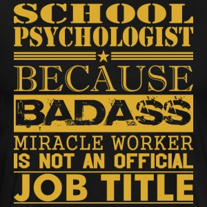 School Psychologist Because Miracle Worker Not Job - Men's Premium T-Shirt