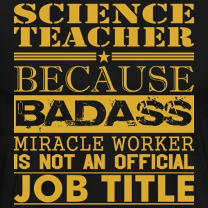 Science Teachr Because Miracle Workr Not Job Title - Men's Premium T-Shirt