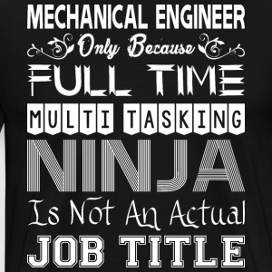 Mechanical Enginer FullTime Multitasking Ninja Job - Men's Premium T-Shirt