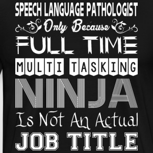 Speech Lang Pathologist FullTime Multitasking Ninj - Men's Premium T-Shirt