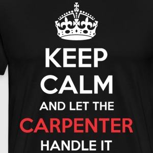 Keep Calm And Let Carpenter Handle It - Men's Premium T-Shirt