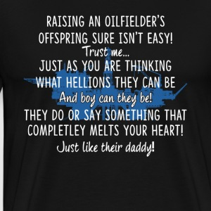 Raises An Oilfield Tee Shirt - Men's Premium T-Shirt