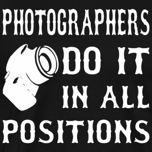 Photographers Do It In All Positions - Men's Premium T-Shirt