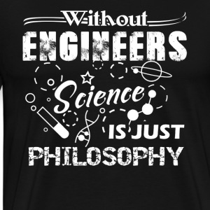 engineers science is just philosophy t shirt - Men's Premium T-Shirt