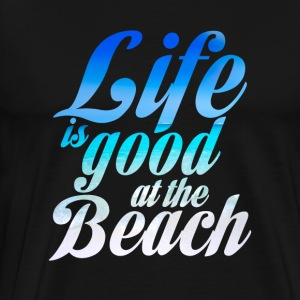 Life is good at the Beach - Men's Premium T-Shirt