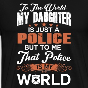 To The World My Daughter Is Just A Police - Men's Premium T-Shirt