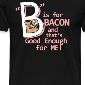 B Is For Bacon - Men's Premium T-Shirt