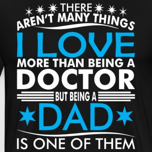 There Arent Many Things Love Being Doctor Dad - Men's Premium T-Shirt