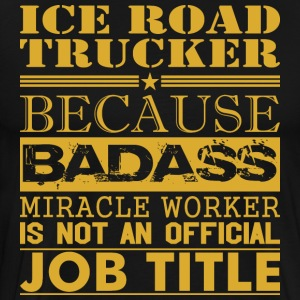 Ice Road Trucker Because Miracle Worker Not Job - Men's Premium T-Shirt